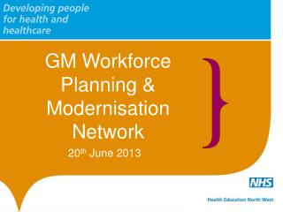 GM Workforce Planning & Modernisation Network