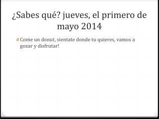 ¿ Sabes qu é ?  jueves , el  primero  de mayo 2014