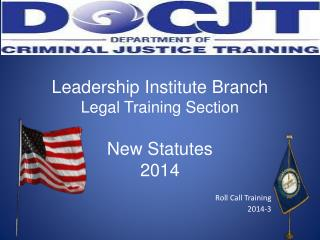 Leadership Institute Branch Legal Training Section New Statutes 2014