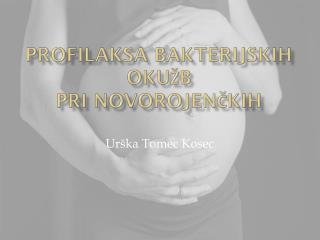 Profilaksa  bakterijskih okužb pri novorojenčkih