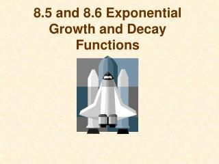 8.5 and 8.6 Exponential Growth and Decay Functions