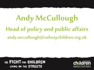 Andy McCullough Head of policy and public affairs andy.mccullough@railwaychildren.uk