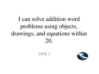 I can solve addition word problems using objects, drawings, and equations within 20.