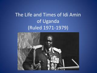The Life and Times of Idi Amin of Uganda (Ruled 1971-1979)