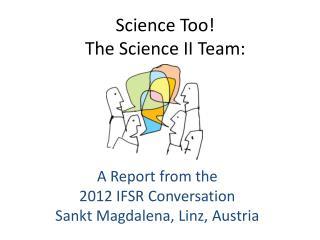 Science Too! The Science II Team: