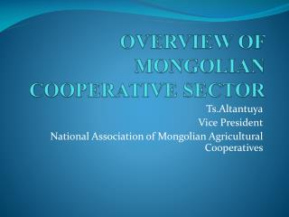 OVERVIEW OF MONGOLIAN COOPERATIVE SECTOR