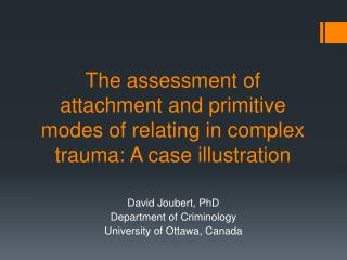 David Joubert,  PhD Department  of  Criminology University  of Ottawa, Canada