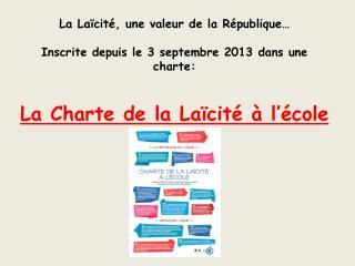La Laïcité, une valeur de la République… Inscrite depuis le 3 septembre 2013 dans une charte: