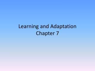 Learning and Adaptation Chapter 7