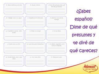 ¿ Sabes español ?  Dime de  qué  presumes y  te diré  de  qué careces ?