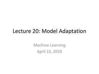 Lecture 20: Model Adaptation