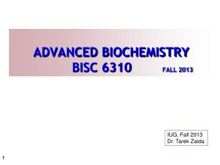 ADVANCED BIOCHEMISTRY   	          BISC 6310         FALL 2013