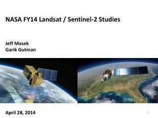NASA FY14 Landsat / Sentinel-2 Studies Jeff  Masek Garik Gutman April 28, 2014