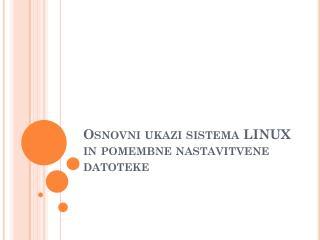 Osnovni ukazi sistema LINUX in pomembne nastavitvene datoteke
