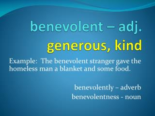 benevolent – adj. generous,  kind