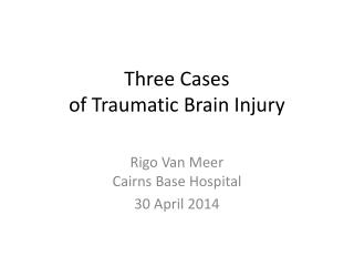 Three Cases  of Traumatic Brain Injury