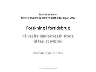 Nordisk seminar  Historiebrugere og erindringsarbejde, januar 2013 Forskning i fortidsbrug