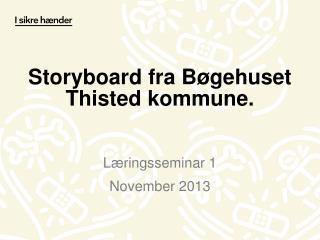 Storyboard  fra Bøgehuset Thisted kommune.