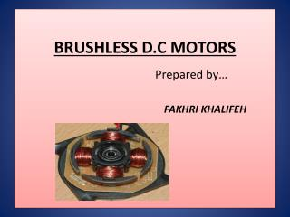 BRUSHLESS D.C MOTORS Prepared by… FAKHRI KHALIFEH