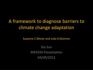 A framework to diagnose barriers to climate change adaptation Susanne C.Moser and Julia A.Ekstrom