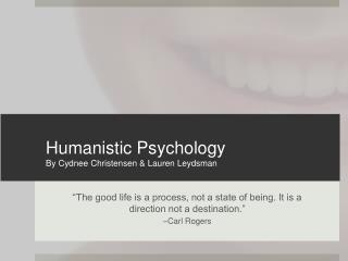 Humanistic Psychology By  Cydnee  Christensen & Lauren Leydsman