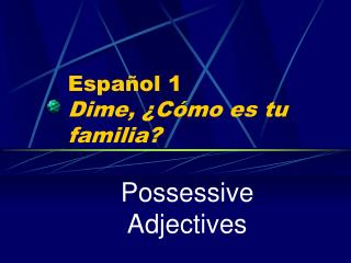 Español  1 Dime, ¿ Cómo es tu familia ?