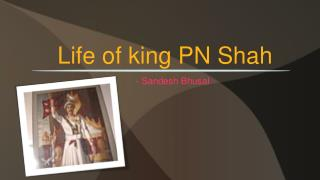 Life of king PN  Shah