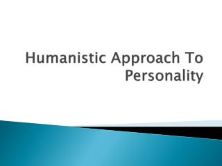Humanistic Approach To Personality