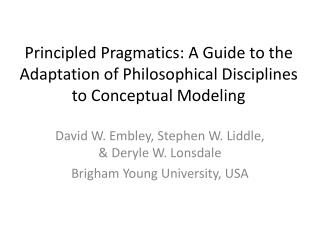 David W.  Embley , Stephen W.  Liddle , &  Deryle  W. Lonsdale Brigham Young University, USA