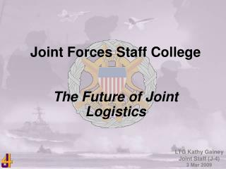 Joint Forces Staff College The Future of Joint Logistics
