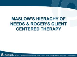 MASLOW'S HIERACHY OF NEEDS & ROGER'S CLIENT CENTERED THERAPY