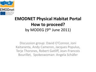 EMODNET Physical Habitat  Portal How  to proceed ? by  MODEG (9 th  June 2011)