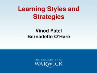 Learning Styles and Strategies Vinod Patel  Bernadette O'Hare