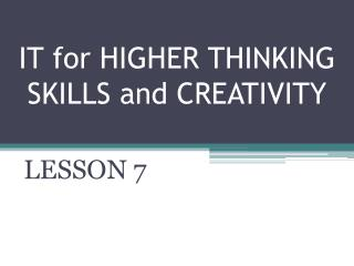 IT for HIGHER THINKING SKILLS and CREATIVITY