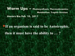 If an organism is said to be Autotrophic, then it must have the ability to … ?