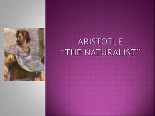 Aristotle � The Naturalist �