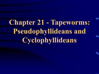 Chapter 21 - Tapeworms: Pseudophyllideans and Cyclophyllideans