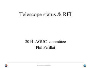 Telescope  status & RFI