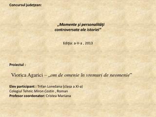 """Concursul judeţean:  """"Momente şi personalităţi controversate ale istoriei"""" Ediţia: a - V-a , 2013"""