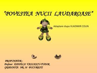 """POVESTEA  NUCII  LAUDAROASE"""