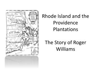 Rhode Island and the Providence Plantations  T he Story of Roger Williams