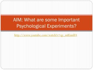 AIM: What are some Important Psychological Experiments?
