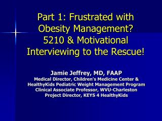 Part 1: Frustrated  with Obesity Management? 5210  & Motivational Interviewing to  the Rescue!