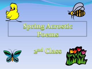 Spring Acrostic Poems 2 nd  Class