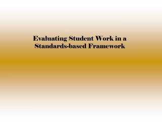 Evaluating  Student Work in a Standards-based Framework