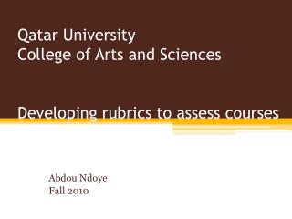 Qatar University  College of Arts and Sciences  Developing rubrics to assess courses