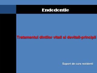Tratamentul dintilor vitali si devitali-principii