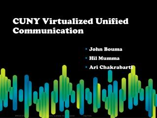 CUNY Virtualized Unified Communication