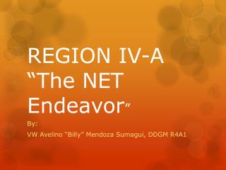 "REGION IV-A ""The NET  Endeavor """
