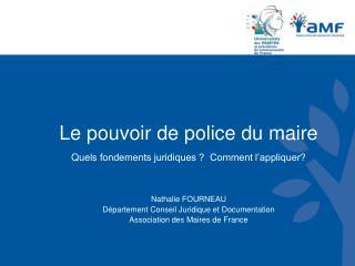 Le pouvoir de police du maire Quels  fondements juridiques ?  Comment l'appliquer?